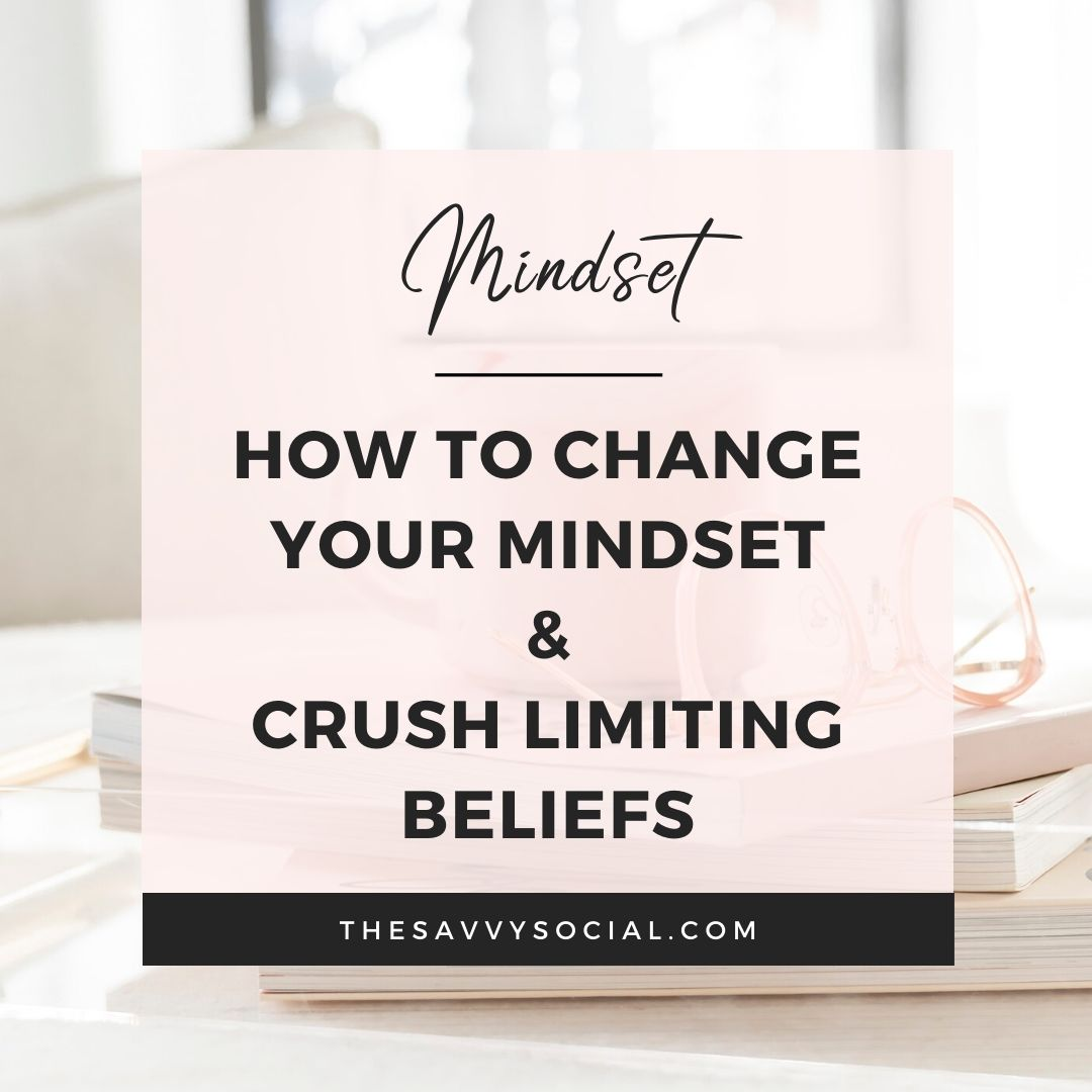 how to change your mindset and crush limiting beliefs